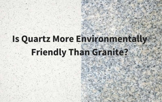 Is Quartz More Environmentally Friendly Than Granite